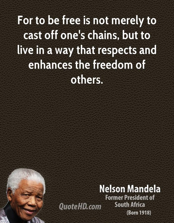 from: http://www.quotehd.com/quotes/nelson-mandela-statesman-quote-for-to-be-free-is-not-merely-to-cast-off-ones-chains