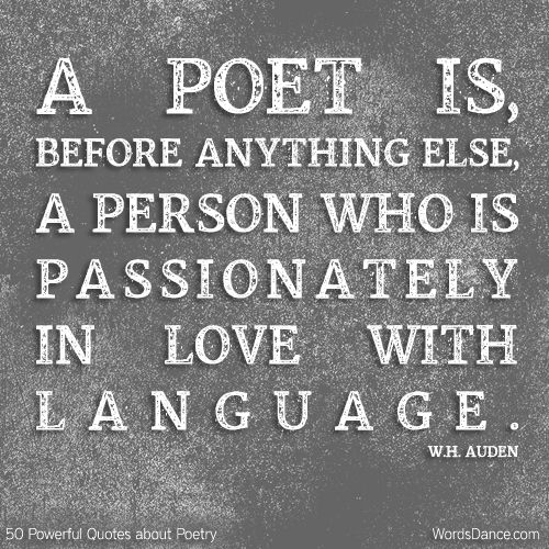 found at: http://www.wordsdance.com/2013/07/50-powerful-quotes-about-poetry.html
